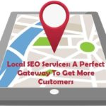 Local SEO Services: A Perfect Gateway To Get More Customers