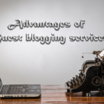 How Guest Blogging Services Helps You To Market Your Online Business?