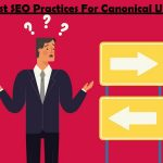 Best SEO Practices For Canonical URLs + The Rel=Canonical Tag