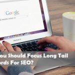 Why You Should Focus Long Tail Keywords For SEO?