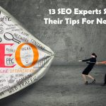 13 SEO Experts Share Their Tips For Newbies