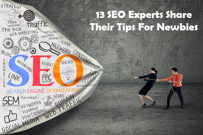 13 SEO Experts Share Tips For Newbies