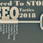 5 Outdated SEO Tactics You Need To Stop In 2018
