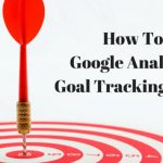 Great Ways To Utilise Google Analytics For Effective Goal Tracking